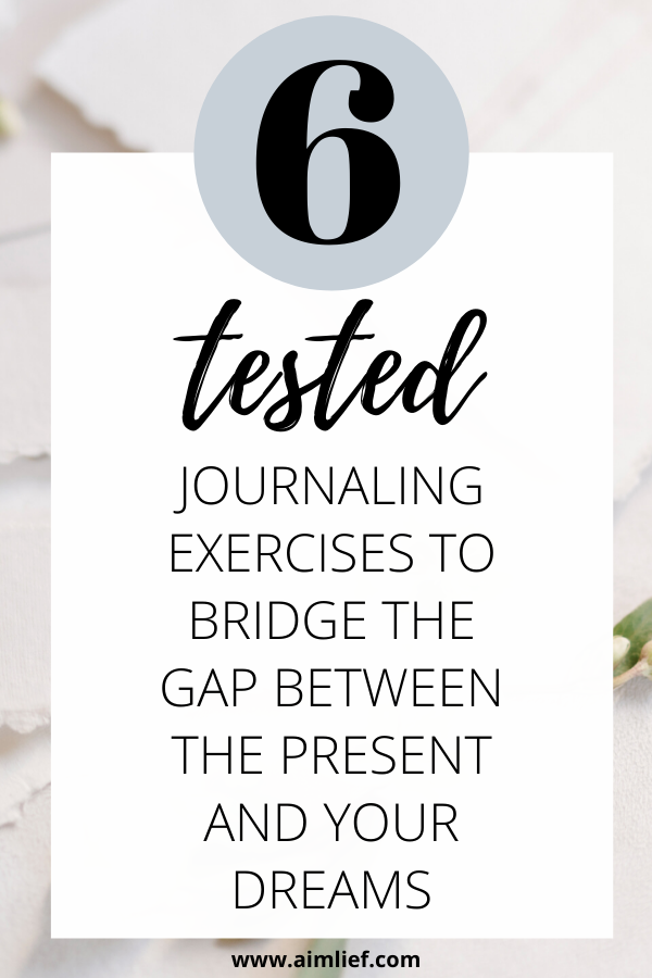 6 Tested Journaling Exercises To Bridge The Gap Between Who You Are And Who You Want To Be