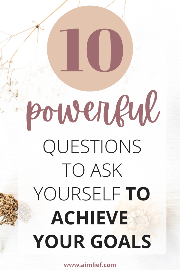 10 Powerful Questions To Ask Yourself To Achieve Your Goals