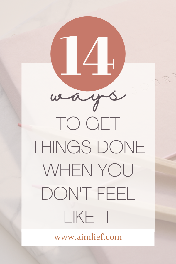 14 Ways To Get Things Done When You Don't Feel Like It