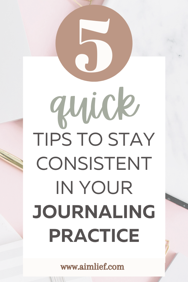 5 Quick Tips To Stay Consistent In Your Journaling Practice