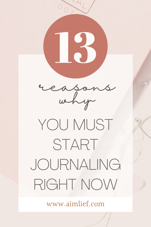 13 Reasons Why You Must Start Journaling Right Now