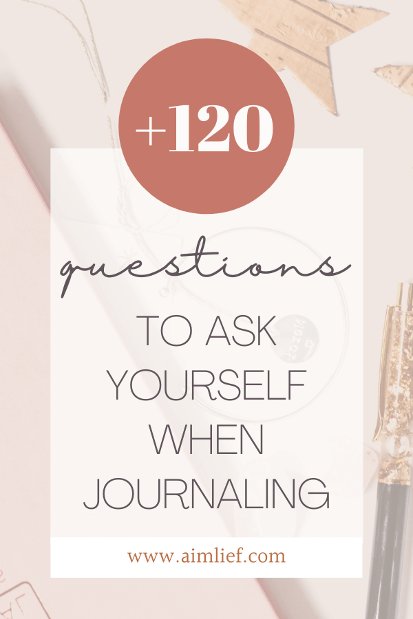 Questions to Ask Yourself When Journaling: +120 Journaling Prompts